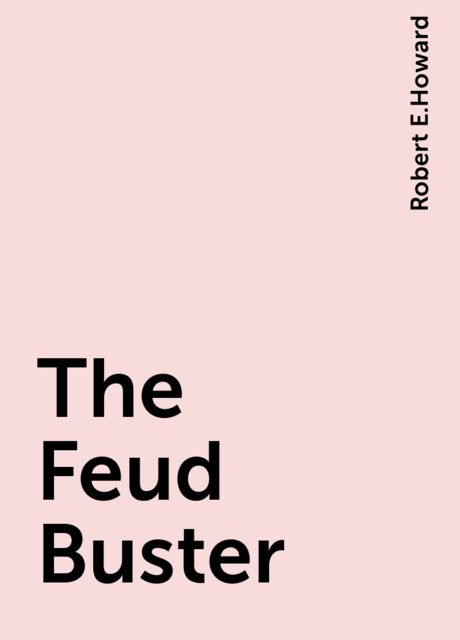 The Feud Buster, Robert E.Howard