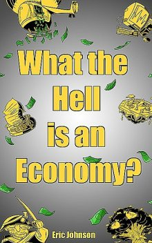What The Hell Is An Economy, Eric Johnson