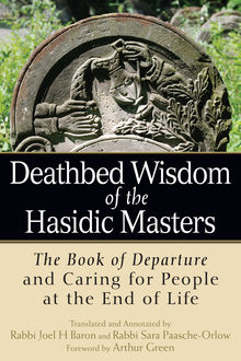 Deathbed Wisdom of the Hasidic Masters, Annotated by Rabbi Joel H Baron, Foreword by Arthur Green, Rabbi Sara Paasche-Orlow, Translated by