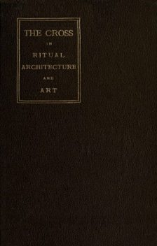 The Cross in Ritual, Architecture and Art, Geo.S. Tyack