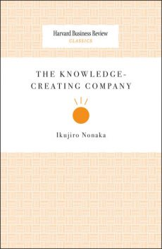 The Knowledge-Creating Company, Ikujiro Nonaka