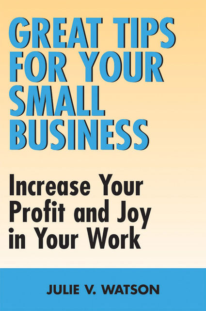 Great Tips for Your Small Business, Julie V.Watson