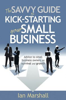 The Savvy Guide to Kick-Starting your Small Business, Marshall
