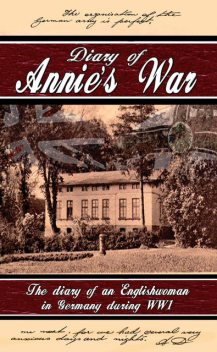 Diary of Annie's War – The Diary of an Englishwoman in Germany During WW1, Annie Droege