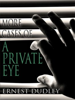 More Cases of a Private Eye: Classic Crime Stories, Ernest Dudley