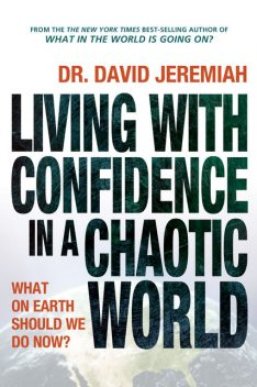 Living with Confidence in a Chaotic World, David Jeremiah