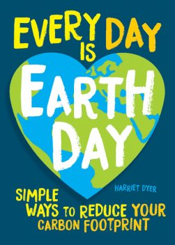 Every Day Is Earth Day, Harriet Dyer