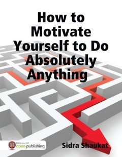 How to Motivate Yourself to Do Absolutely Anything, Sidra Shaukat
