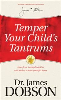 Temper Your Child's Tantrums, James Dobson