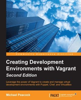 Creating Development Environments with Vagrant – Second Edition, Michael Peacock