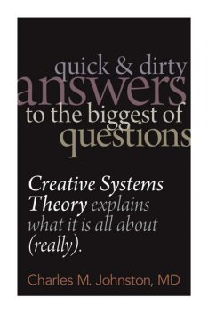 Quick and Dirty Answers to the Biggest of Questions, Charles Johnston