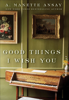 Good Things I Wish You, A. Manette Ansay