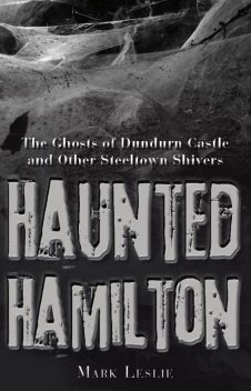Haunted Hamilton, Mark Leslie