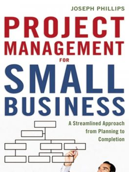 Project Management for Small Business, Joseph Phillips