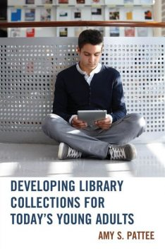 Developing Library Collections for Today's Young Adults, Amy S. Pattee