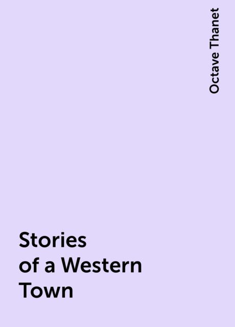 Stories of a Western Town, Octave Thanet