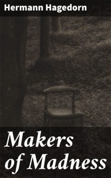 Makers of Madness, Hermann Hagedorn