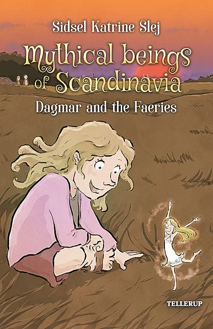 Magical Creatures in Denmark #4: Dagmar and the Light Elves, Sidsel Katrine Slej