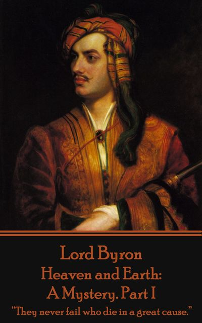 Heaven and Earth: A Mystery. Part I, Lord George Gordon Byron