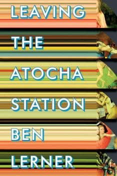 Leaving the Atocha Station, Ben Lerner