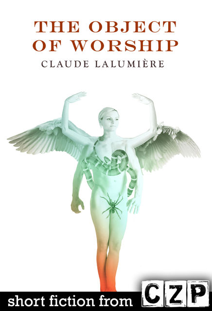 The Object of Worship, Claude Lalumiere
