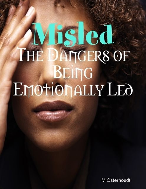 Misled – The Dangers of Being Emotionally Led, M Osterhoudt