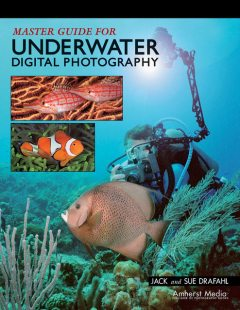 Master Guide for Underwater Digital Photography, Jack Drafahl, Sue Drafahl