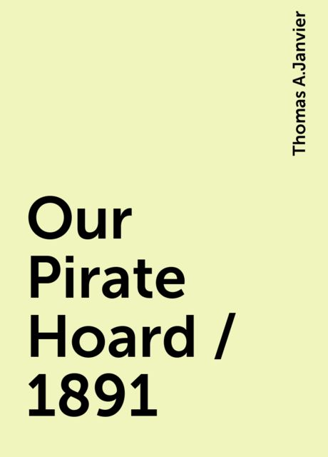 Our Pirate Hoard / 1891, Thomas A.Janvier