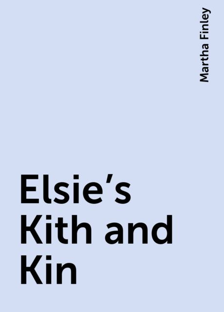 Elsie's Kith and Kin, Martha Finley