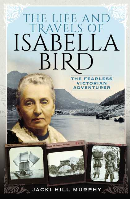 The Life and Travels of Isabella Bird, Jacki Hill-Murphy