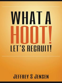 What A Hoot! Let's Recruit!, Jeffrey S Jensen