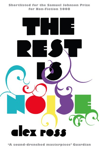 The Rest is Noise: Listening to the Twentieth Century, Alex Ross