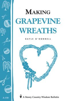Making Grapevine Wreaths, Gayle O'Donnell