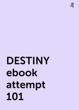DESTINY ebook attempt 101, Jo