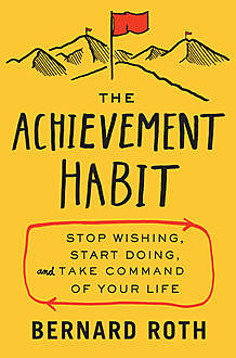 The Achievement Habit, Bernard Roth