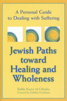 Jewish Paths toward Healing and Wholeness, Kerry Olitzky