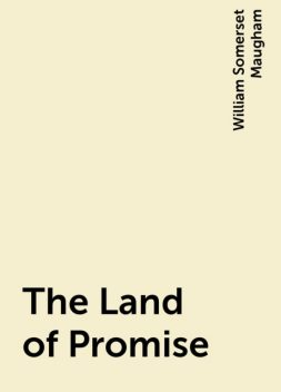 The Land of Promise, William Somerset Maugham