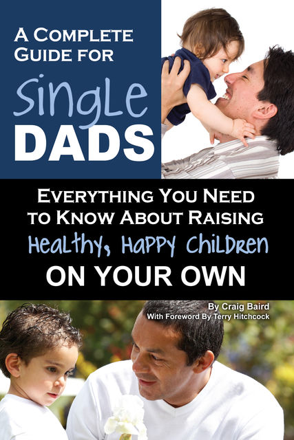 A Complete Guide for Single Dads, Craig Baird