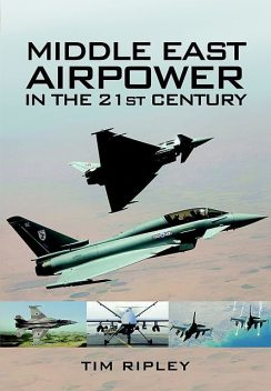 Middle East Airpower in the 21st Century, Tim Ripley