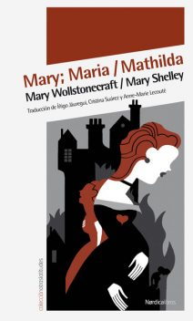 Mary; Maria Mathilda, Mary Shelley, Mary Wollstonecraft