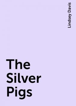 The Silver Pigs, Lindsey Davis