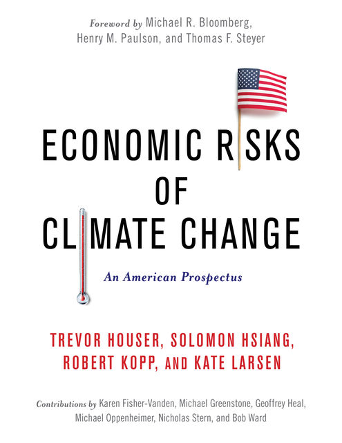 Economic Risks of Climate Change, Kate Larsen, Robert Kopp, Solomon Hsiang, Trevor Houser