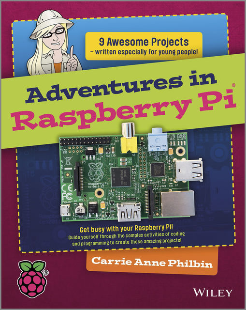 Adventures In Raspberry Pi, Carrie Anne Philbin