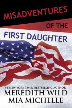 Misadventures of the First Daughter, Meredith Wild, Mia Michelle