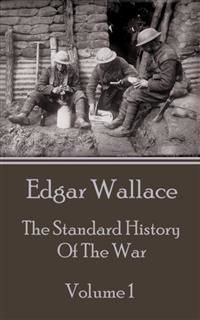 The Standard History Of The War - Volume 1, Edgar Wallace