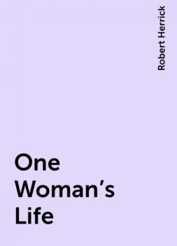 One Woman's Life, Robert Herrick