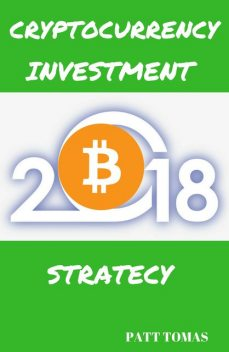 Cryptocurrency Investment 2018, Patt Tomas