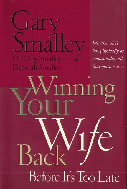 Winning Your Wife Back Before It's Too Late, Gary Smalley, Deborah Smalley, Greg Smalley