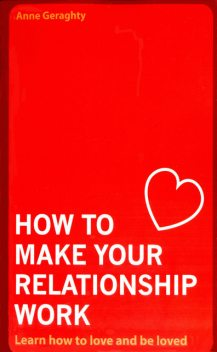How To Make Your Relationship Work, Anne Geraghty
