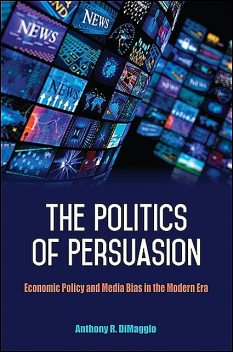 Politics of Persuasion, The, Anthony DiMaggio